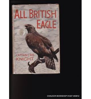 All British eagle : the war time adventures of Captain C. W. R. Knight's world-famous golden eagle - Mr. Ramshaw