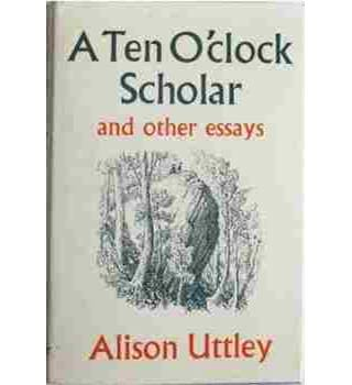 A ten o'clock scholar and other essays