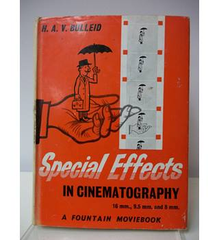 Special Effects in Cinematography: A Fountain Moviebook - H.A.V. Bulleid