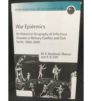 War Epidemics - An Historical Geography of Infectious Diseases in Military Conflict and Civil Strife, 1850-2000