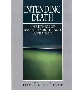 Intending Death - The Ethics of Assisted Suicide and Euthanasia
