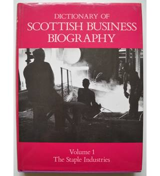 Dictionary of Scottish Business Biography 1860-1960: Volume 1 - The Staple Industries