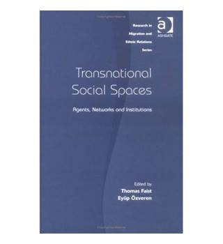 Transnational Social Spaces: Agents, Networks and Institutions (Research in Migration and Ethnic Relations Series)