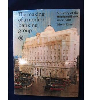 The Making of a Modern Banking Group A history of the Midland Bank since 1900