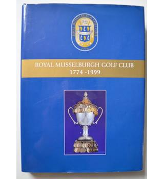 A History of Royal Musselburgh Golf Club 1774 - 1999