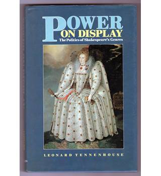 Power on Display : the politics of Shakespeare's genres / Leonard Tennenhouse