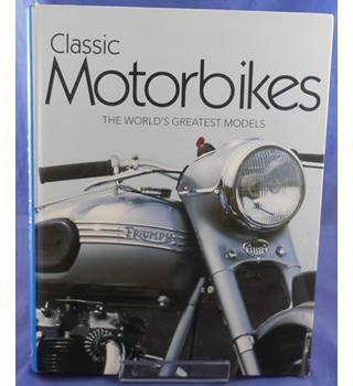 Classic Motorbikes: The World's Greatest Models