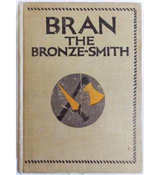 Bran the Bronze-Smith: A Tale of the Bronze Age in the British Isles