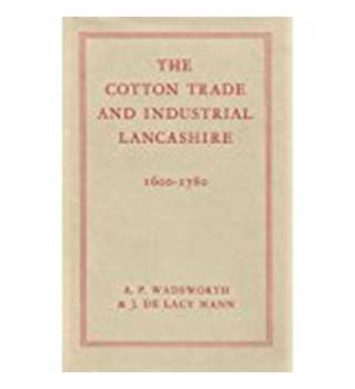 The Cotton Trade and Industrial Lancashire 1600-1780