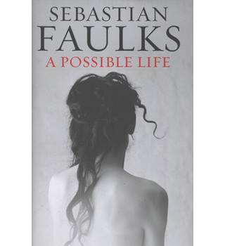 A Possible Life - Sebastian Faulks - Signed 1st Edition