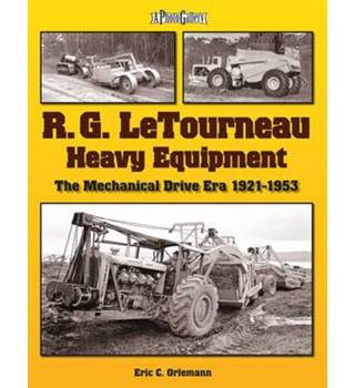 R.G. LeTourneau - Heavy Equipment - The Mechanical Drive Era 1921-1953