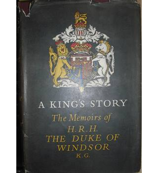 A King's Story The Memoirs Of H.R.H The Duke Of Windsor K.G.