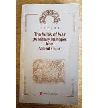 The Wiles of War. 36 military Strategies from Ancient China
