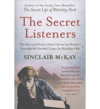 The secret listeners : The men and women posted across the world to intercept the German codes for Bletchley Park