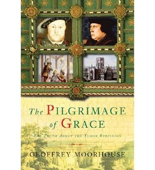 The Pilgrimage of Grace (Signed by author Geoffrey Moorhouse)