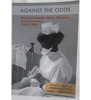 Against the Odds: Black and Minority Ethnic Clinicians and Manchester: 1948 to 2009