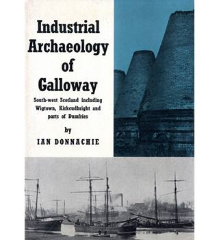 The Industrial Archaeology of Galloway