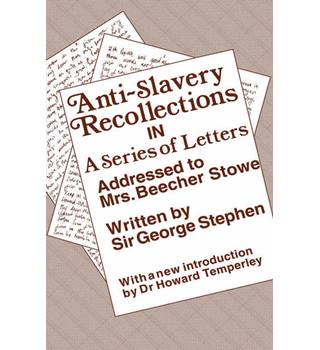 Anti-slavery Recollections in a series of letters addressed to Mrs Beecher Stowe (2nd edition) / Sir George Stephen