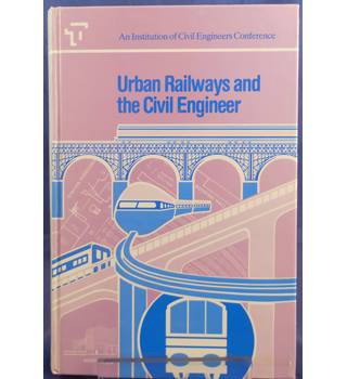 Urban Railways And The Civil Engineer (An Institution Of Civil Engineers Conference)