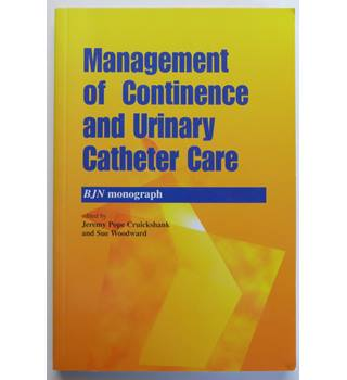 Management of Continence and Urinary Catheter Care : BJN Monograph