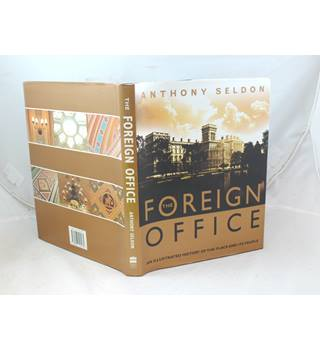 The Foreign Office an illustrated history of the place and its people Anthony Seldon HarperCollins 2000 colr illus unclipped d/j