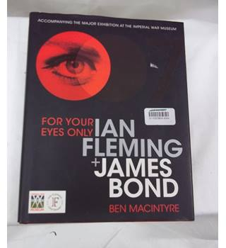 FOR YOUR EYES ONLY IAN FLEMING +JAMES BOND BY BEN MACINTRYE
