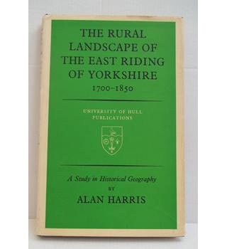 The Rural Landscape of The East Riding of Yorkshire 1700-1850