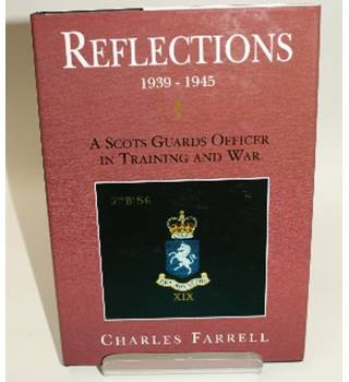 Reflections 1939-1945 - A Scots Guards Officer In Training And War