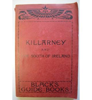 Black's Guide to Killarney and The South of Ireland - 1909