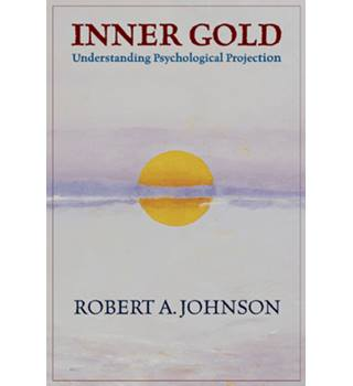 Inner Gold: Understanding Psychological Projection (PB) Robert A. Johnson