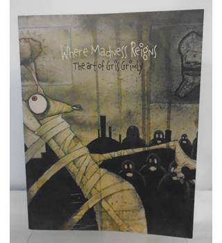 Where Madness Reigns - The Art of Gris Grimly (SIGNED copy)