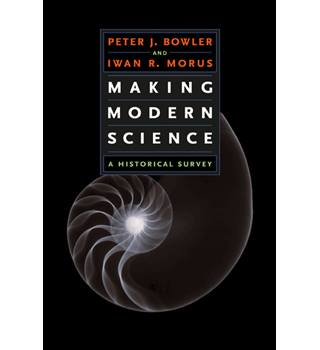 Bowler J. Peter, Morus Rhys Iwan - Making modern science