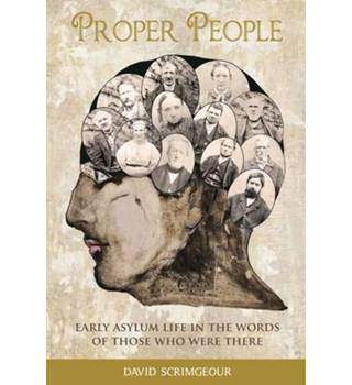 Proper People: Early Asylum Life in the Words of Those Who Were There
