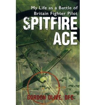 Spitfire Ace: My Life as a Battle of Britain Fighter Pilot (PB)