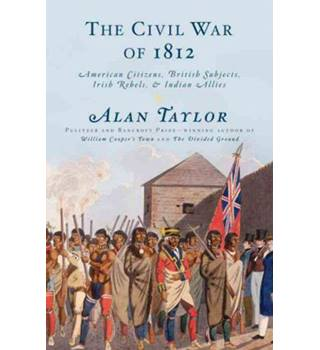 The Civil War of 1812 - American Citizens, British Subjects, Irish Rebels & Indian Allies (HB/DJ)