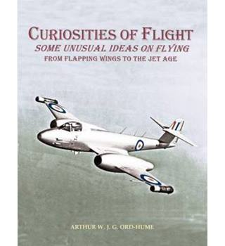 Curiosities of Flight Some Unusual ideas on Flying From Flapping Wings to the Jet Age.