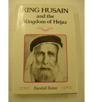 King Husain and the Kingdom of Hejaz.