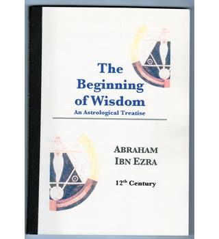 The Beginning of Wisdom : an astrological treatise / Abraham Ibn Ezra (12 th century)