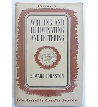 Writing & Illuminating, & Lettering. The Artistic Crafts Series of Technical Handbooks.