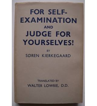 For Self-Examination and Judge For Yourselves! - Soren Kierkegaard (1946)