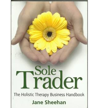Sole Trader - the Holistic Therapy Business Handbook