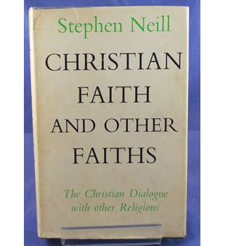 Christian Faiths and Other Faiths: The Christian Dialogue with Other Religions