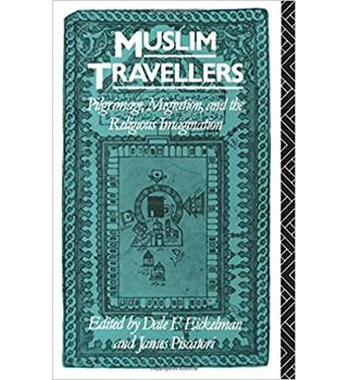 Muslim Travellers: Pilgrimage, Migration and the Religious Imagination