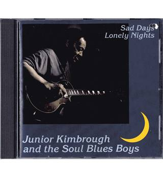 Sad Days, Lonely Nights - Junior Kimbrough and the Soul Blues Boys