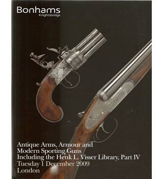Bonhams: Antique Arms, Armour and Modern Sporting Guns Including the Henk L. Visser Library, Part IV