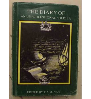 The diary of an unprofessional soldier, The True Story of a Territorial at the Front in World War One