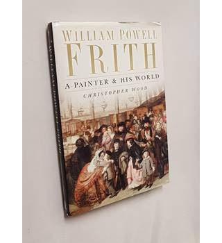 William Powell Frith: A Painter & His World
