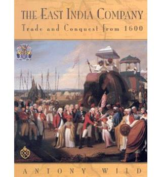 The East India Company-- Trade and conquest from 1600