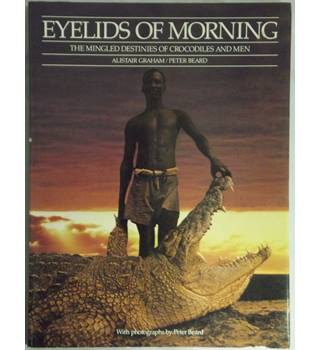 Eyelids of Morning: The Mingled Destinies of Crocodiles and Men