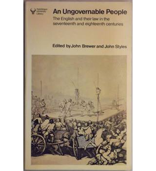 An Ungovernable People: The English and Their Law in the Seventeenth and Eighteenth Centuries